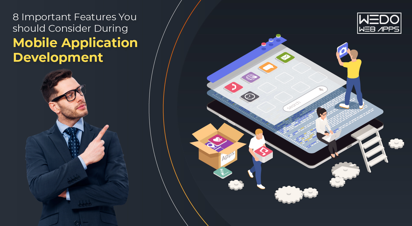 8 Important Features You should Consider During Mobile Application Development